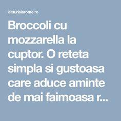 """Broccoli cu mozzarella la cuptor. O reteta simpla si gustoasa care aduce aminte de mai faimoasa reteta de vinete """"alla parmigiana"""" Mozzarella, Broccoli And Cheese, Salads"""
