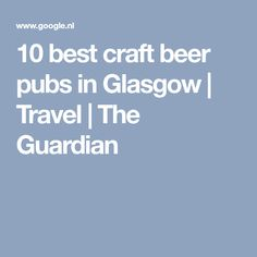 10 best craft beer pubs in Glasgow | Travel | The Guardian
