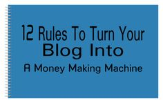12 Rules To Turn Your Blog Into A Money Making Machine  Blogging is a proven way to make decent amount of money. But there are 90% of bloggers quit after one year when their domain provider shoot them with an email that says they needs to renew their domain shortly. Then how is this a proven way to makes money?! Every works need a structure and rules to end up with a good result. Blogging is not about only writing a ton of articles and publishing them. Blogging is something much more than…
