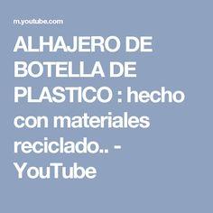 ALHAJERO DE BOTELLA DE PLASTICO : hecho con materiales reciclado.. - YouTube