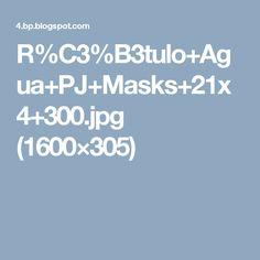 R%C3%B3tulo+Agua+PJ+Masks+21x4+300.jpg (1600×305)
