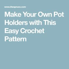 Make Your Own Pot Holders with This Easy Crochet Pattern
