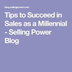 Tips to Succeed in Sales as a Millennial - Selling Power Blog