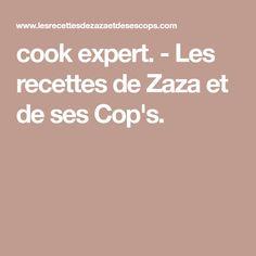 cook expert. - Les recettes de Zaza et de ses Cop's. Cool Stuff, Cooking, Desserts, Meal, Cooking Recipes, Drinks, Thermomix, Kitchen, Tailgate Desserts