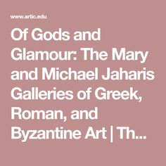 Of Gods and Glamour: The Mary and Michael Jaharis Galleries of Greek, Roman, and Byzantine Art | The Art Institute of Chicago