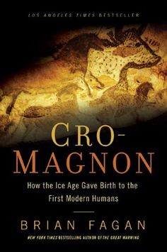 Cro-Magnon: How the Ice Age Gave Birth to the First Modern Humans by Brian Fagan, http://www.amazon.com/dp/1608194051/ref=cm_sw_r_pi_dp_TiP2qb1TQVPVK