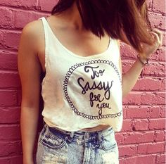 Too sassy for you tanktop. brandy Melville. too bad its not sold in my store:(