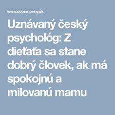 Uznávaný český psychológ: Z dieťaťa sa stane dobrý človek, ak má spokojnú a milovanú mamu