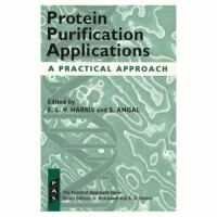 Protein purification applications : a practical approach / edited by E. Harris and S. Protein Purification
