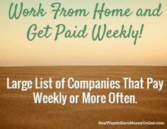 Work From Home and  Get Paid Weekly! / Large List of Companies That Pay Weekly or More Often. Ways to make money, make extra money, make more money
