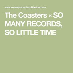 The Coasters «  SO MANY RECORDS, SO LITTLE TIME