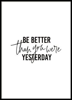 Better Than Yesterday poster in the group posters / sizes and formats / . - Better Than Yesterday poster in the group posters / sizes and formats / at Desenio AB - Motivational Quotes For Women, Positive Quotes, Inspirational Quotes, Motivational Posters, Wall Quotes, Life Quotes, Inspirierender Text, Desenio Posters, Groups Poster