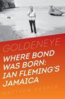 Goldeneye: Where Bond Was Born: Ian Fleming's Jamaica by Matthew Parker (Best Critical/Biographical Nominee)
