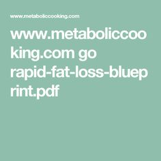 www.metaboliccooking.com go rapid-fat-loss-blueprint.pdf