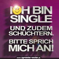 Ich bin Single und zudem schüchtern. Bitte sprich MICH an! ➔ Weitere schöne und lustige Anmachsprüche gibt's hier!