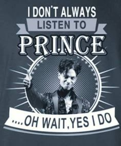 Prince, Every day religiously.