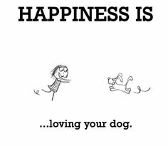 Happiness is.. loving your dog.