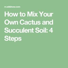 How to Mix Your Own Cactus and Succulent Soil: 4 Steps