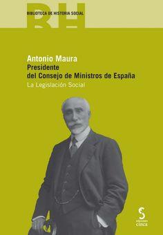 Antonio Maura, Presidente del Consejo de Ministros de España : la legislación social.   Cinca, 2015