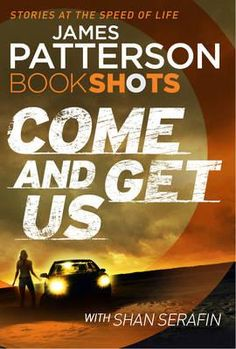 Bookshots: Come and get us: James Patterson & Shan Serafin