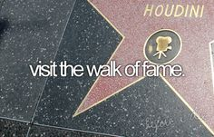 Visit the walk of fame.