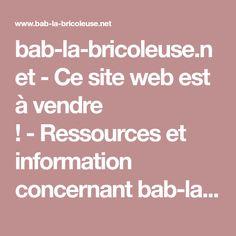 bab-la-bricoleuse.net-Ce site web est à vendre !-Ressources et information concernant bab-la-bricoleuse Resources and Information.