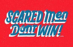 scared men don't win