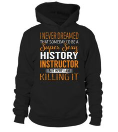 T shirt  History Instructor - Never Dreamed  fashion trend 2018 #tshirtdesign, #tshirtformen, #tshirtforwoment