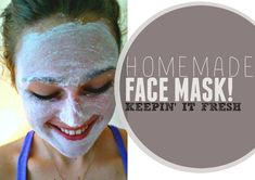 Homemade Face Mask: Keepin' it Fresh!