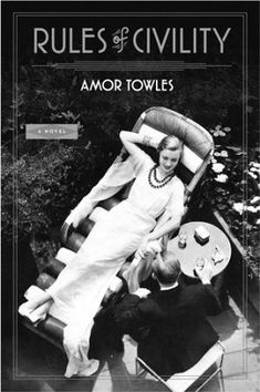 """Rules of Civility - A novel by Amor Towles Read the end...the """"rules"""" still are relevant today?"""