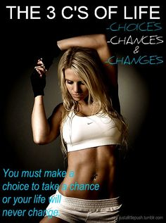 The 3 C's of Life: Choice, Chances, Change!