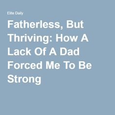 A common occurrence!  Fatherless, But Thriving: How A Lack Of A Dad Forced Me To Be Strong.