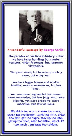 George Carlin--What a philosopher--words of wisdom. Quotable Quotes, Wisdom Quotes, Me Quotes, Motivational Quotes, Funny Quotes, Inspirational Quotes, George Carlin, Thats The Way, True Words