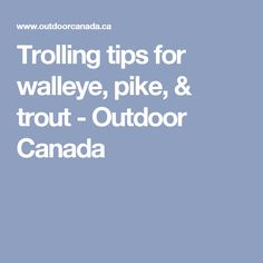 Trolling tips for walleye, pike, & trout - Outdoor Canada