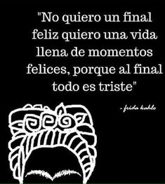 Ideas For Quotes Vida Feliz Simple Fridah Kahlo Quotes, Frida Quotes, Favorite Quotes, Best Quotes, Love Quotes, Inspirational Quotes, Motivational, Quotes En Espanol, Senior Quotes