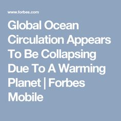 Global Ocean Circulation Appears To Be Collapsing Due To A Warming Planet | Forbes Mobile