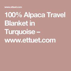 100% Alpaca Travel Blanket in Turquoise                   – www.ettuet.com