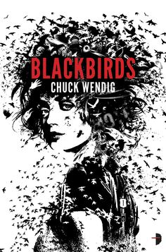 Review of Blackbirds by Chuck Wendig. Miriam Black has the dirtiest mouth of any character I've read. She's awesome.