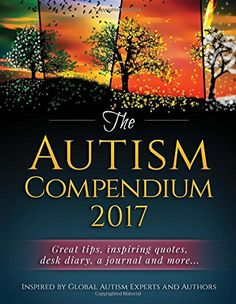 Inspired by global autism experts and authors the Autism Compendium 2017 offers you great tips, inspiring quotes, desk diary, a journal and more. https://www.amazon.co.uk/dp/1539927539/ref=cm_sw_r_pi_dp_x_Qbp2ybRTRFPES