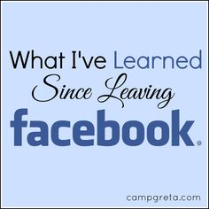 Learned, leaving, facebook, twitter, social media, reflections, thoughts, energy, time, cult, experience, camp greta