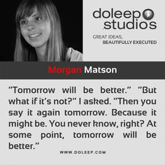 """Tomorrow will be better."" ""But what if it's not?"" I asked. ""Then you say it again tomorrow. Because it might be. You never know, right? At some point, tomorrow will be better.""  #business #entrepreneur #fortune #leadership #CEO #achievement #greatideas #quote #vision #foresight #success #quality #motivation #inspiration #inspirationalquotes #domore #dubai #abudhabi #uae www.doleep.com/"
