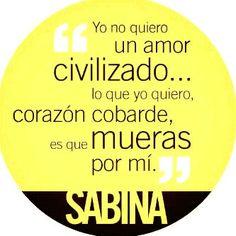 """""""Yo no quiero un amor civilizado... lo que yo quiero, corazón cobarde, es que mueras por mi."""" —Joaquin Sabina <3"""