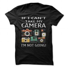 IF I CAN'T TAKE MY CAMERA T Shirts, Hoodies. Get it here ==► https://www.sunfrog.com/Hobby/IF-I-CANT-TAKE-MY-CAMERA-83303822-Guys.html?57074 $21.99