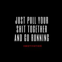just pull your shit together and go running #quotes #training #motivation #running
