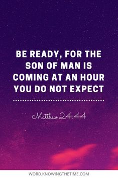 Be ready, for the Son of Man is coming at an hour you do not expect. bible verse about the coming of christ. Bible Quotes About Faith, Bible Verses Quotes, Quotes About God, Wisdom Books, Healing Scriptures, Favorite Bible Verses, Christian Quotes, Christian Faith, Family Quotes