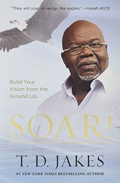 Soar!: Build Your Vision from the Ground Up by T. D. Jakes https://www.amazon.com/dp/1455553905/ref=cm_sw_r_pi_dp_U_x_Pf8uAbMCM9375