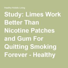 Study: Limes Work Better Than Nicotine Patches and Gum For Quitting Smoking Forever - Healthy Holistic Living