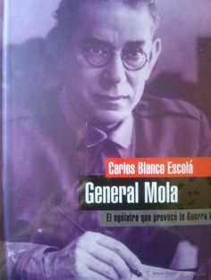 GENERAL MOLA , EL EGOLATRA QUE PROVOCO LA GUERRA CIVIL (Militar - Libros y Literatura Militar)