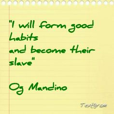 I will form good habits. Clever Quotes, Great Quotes, Me Quotes, Motivation Success, Success Quotes, Og Mandino Quotes, World Quotes, Good Habits, Inspirational Thoughts