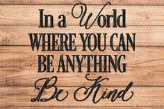 In a World Where You Can Be Anything Be Kind – FREE SVG Cutting File By TheHungryJPEG